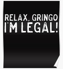 Mexican American Design Relax Gringo Im Legal! Poster