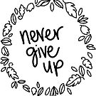 never give up  by MRLdesigns