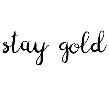 Stay Gold by meghmc