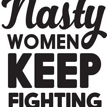 Nasty Women Keep Fighting by inspires