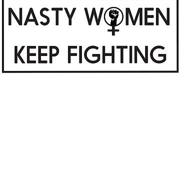 Nasty Women Keep Fighting - Feminism Symbol by LGBT