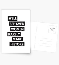 Well behaved women rarely make history Postcards