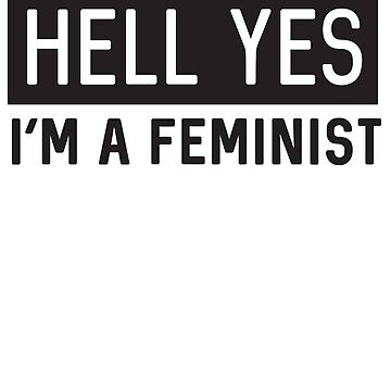 Hell Yes I'm a Feminist by LGBT