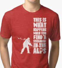 ...When You Find a Stranger in the Alps Tri-blend T-Shirt