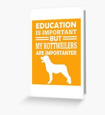 Education Important But Rottweilers  Greeting Card