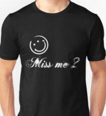 Miss me ? Unisex T-Shirt