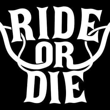 Ride Or Die by typogenix
