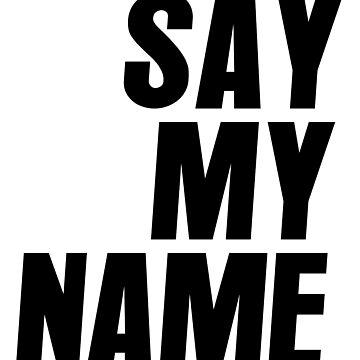 Say My Name by typogenix