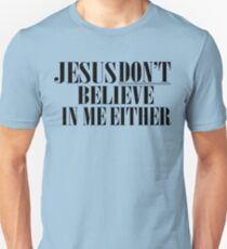 Jesus don't believe in me either Unisex T-Shirt
