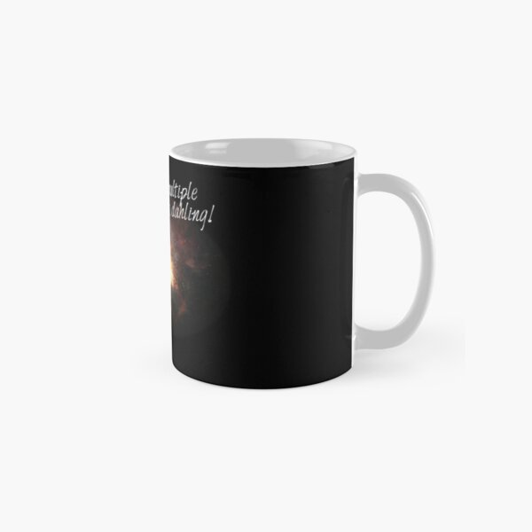 i'm made of multiple cosmic orgasms, dahling! Classic Mug