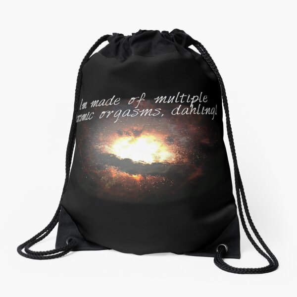 i'm made of multiple cosmic orgasms, dahling! Drawstring Bag