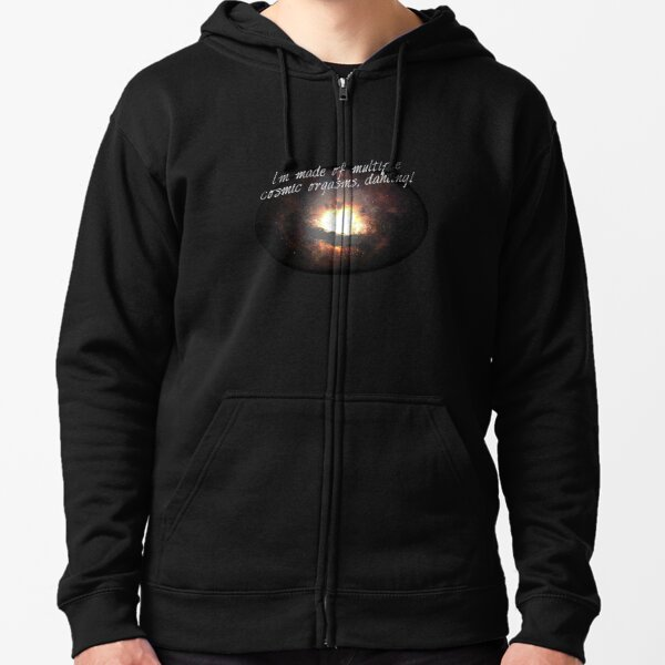 i'm made of multiple cosmic orgasms, dahling! Zipped Hoodie