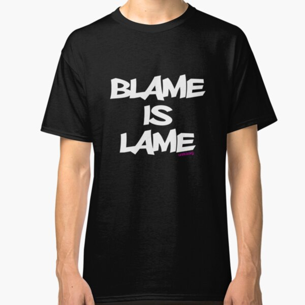 BLAME IS LAME! (white) Classic T-Shirt