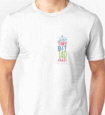 Just a tad bit crazy Unisex T-Shirt