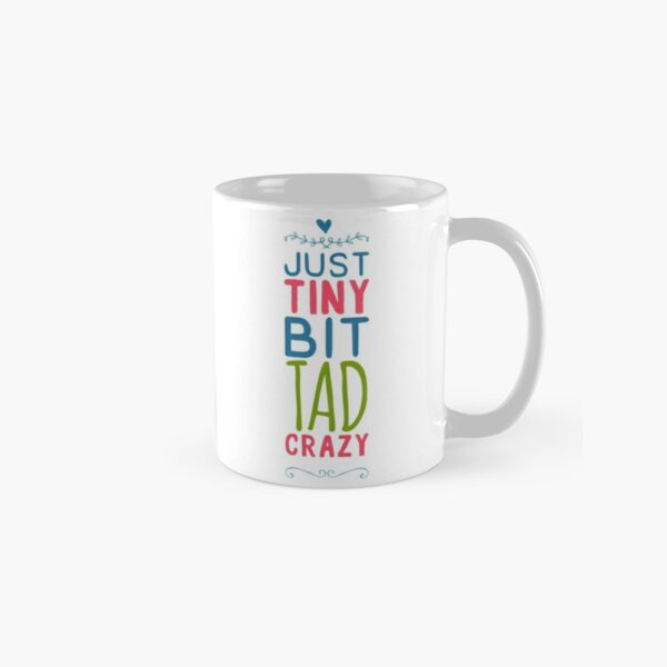 Just a tad bit crazy Classic Mug