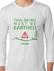 THIS BEING MUST BE EARTHED T-Shirt