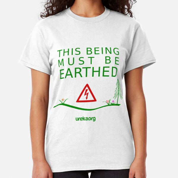 THIS BEING MUST BE EARTHED Classic T-Shirt