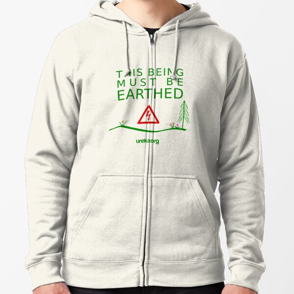 THIS BEING MUST BE EARTHED Zipped Hoodie