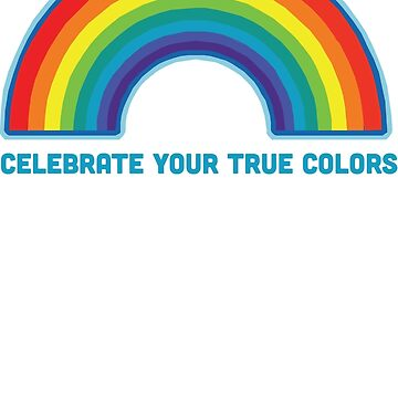 Celebrate Your True Colors by LGBT