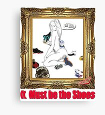 It Must Be the Shoes Canvas Print