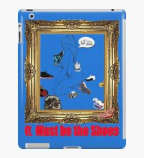 It Must Be the Shoes iPad Case/Skin