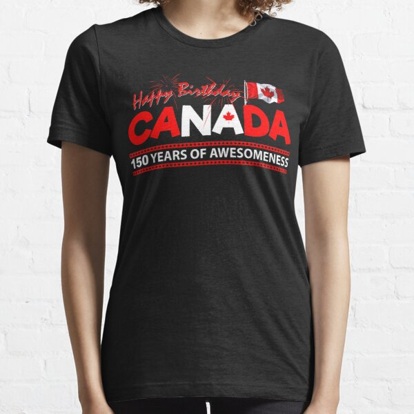 Happy Birthday Canada 150 Years Of Awesomeness Essential T-Shirt