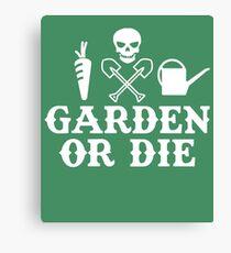 Garden or Die Horticulture Gardening Farming Yard Canvas Print
