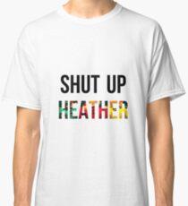 SHUT UP HEATHER- Heathers Classic T-Shirt