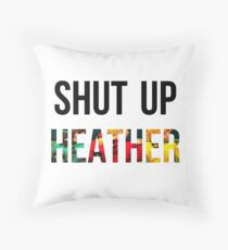 SHUT UP HEATHER- Heathers Throw Pillow
