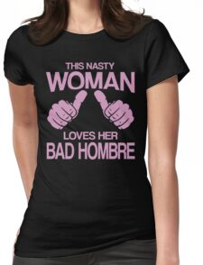 This Nasty Woman Loves Her Bad Hombre Pink Design Womens Fitted T-Shirt