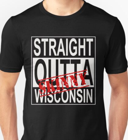 Wisconsin Skinny Straight Out! T-Shirt