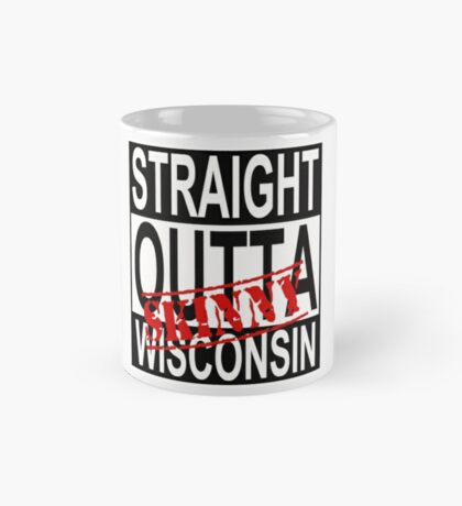 Wisconsin Skinny Straight Out! Mug