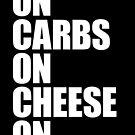 Cheese on carbs on cheese on carbs on.... by Rebekie Bennington