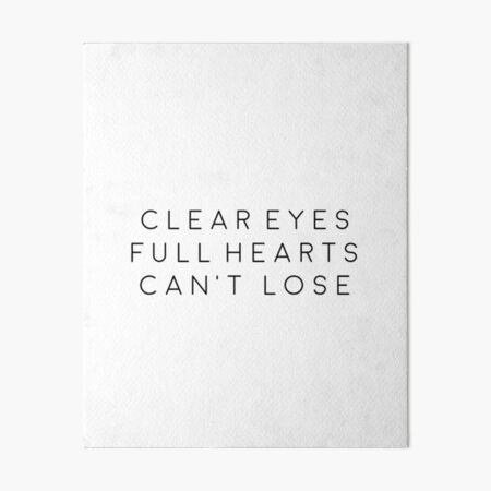 Clear Eyes Full hearts can't lose Art Board Print