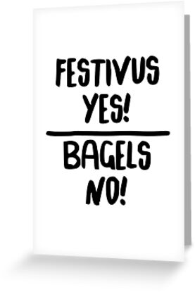 Festivus yes bagels no greeting cards by bestnevermade redbubble festivus yes bagels no by bestnevermade m4hsunfo