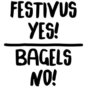 Festivus Yes! Bagels No! by bestnevermade