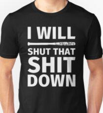 I WILL SHUT THAT SHIT DOWN Unisex T-Shirt