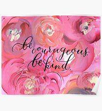 Be Courageous, Be Kind Inspiration Poster