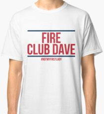 Fire Club Dave (#NotMyFirstLady) Classic T-Shirt