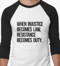 When Injustice Become Law Resistance Becomes Duty Men's Baseball ¾ T-Shirt