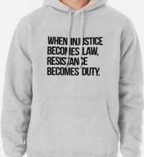 When Injustice Become Law Resistance Becomes Duty Pullover Hoodie