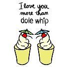 Love You More Than Dole Whip by cozyreverie