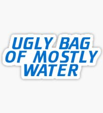 Ugly Bag of Mostly Water Sticker