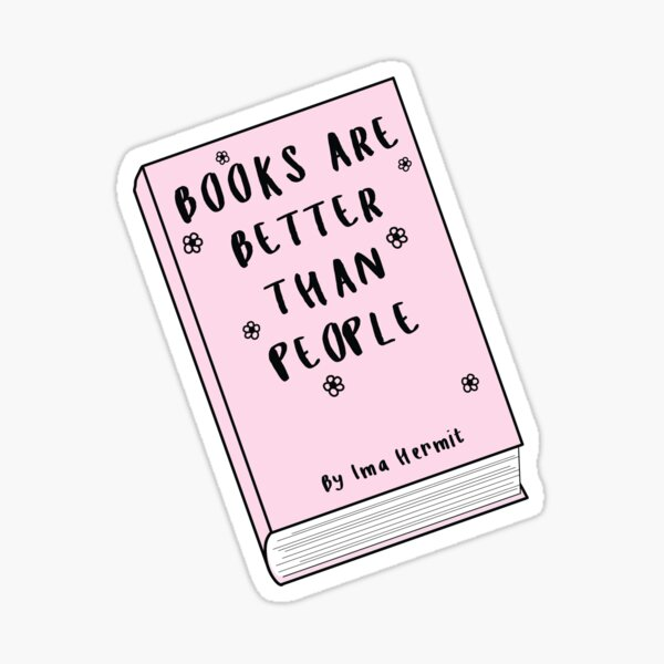 Books Are Better Than People ♡ Trendy/Hipster/Tumblr Meme Sticker