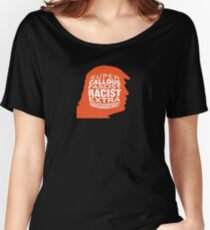 SUPER CALLOUS FASCIST RACIST EXTRA BRAGGADOCIOUS Women's Relaxed Fit T-Shirt