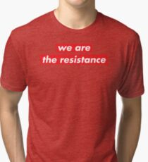 We Are the Resistance Tri-blend T-Shirt