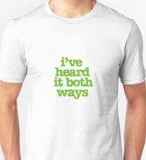 I've heard it both ways Unisex T-Shirt