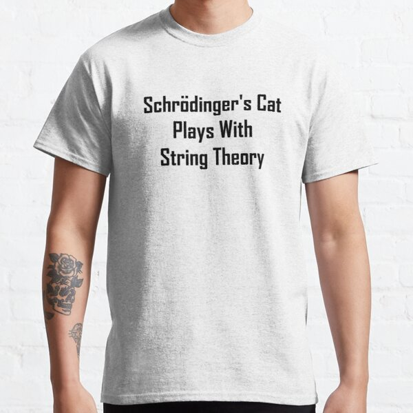 Schrodinger's Cat Plays With String Theory Classic T-Shirt