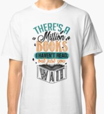 There's A Million Books I Haven't Read... Classic T-Shirt
