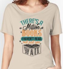 There's A Million Books I Haven't Read... Women's Relaxed Fit T-Shirt